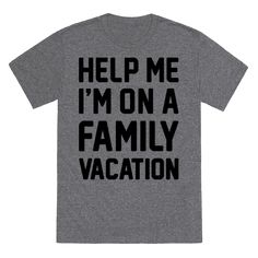 Help Me I'm On A Family Vacation Tee