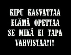Finnish mentality: Pain grows you, life teaches, what doesn't kill you makes you stronger. Vain Quotes, Some Quotes, Quotes To Live By, Learn Finnish, Finnish Words, Finnish Language, Words Hurt, Life Words, Good Communication