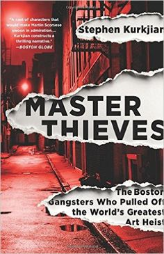 Master Thieves: The Boston Gangsters Who Pulled Off the World's Greatest Art Heist: Stephen Kurkjian: 9781610396325: Amazon.com: Books