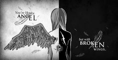 """You're like an angel but with broken wings."""