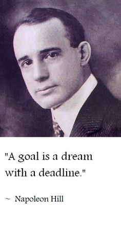 """A goal is a dream with a deadline."" (~Napoleon Hill) 