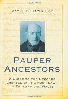 Pauper Ancestors: A Guide to the Records Created by the Poor laws in England and Wales by David T. Hawkings. $34.20. 512 pages. Author: David T. Hawkings. Publication: March 1, 2011. Publisher: The History Press (March 1, 2011)