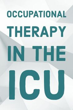 Occupational Therapy in the ICU: Interview with an ICU OT