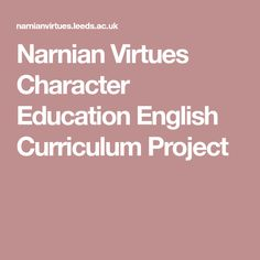 Narnian Virtues Character Education English Curriculum Project