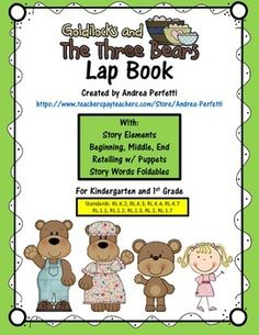 Incorporate CCSS into your curriculum a fun way. Target story elements, retelling, story sequence, story words and more with this fun lap book. Great for Kindergarten and First Grade. Use as a lap book, or put each part into a reading journal. Pictures and clear directions included.If you like this, look for my other Three Bears activities as well as the Three Pigs and Little Red Riding Hood.