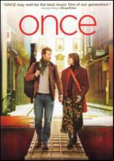 Once (feature film) - I HAVE TO SEE THIS. All the songs are beautiful