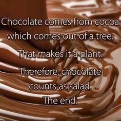 Chocolate is... salad. @Katrina Holthaus Crites, I told you it was good for you!