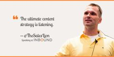 """""""The ultimate content strategy is listening."""" ― Marcus Sheridan, Founder of The Sales Lion"""