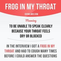 Do you have a frog in your throat?  #idiom -         Repinned by Chesapeake College Adult Ed. We offer free classes on the Eastern Shore of MD to help you earn your GED - H.S. Diploma or Learn English (ESL) .   For GED classes contact Danielle Thomas 410-829-6043 dthomas@chesapeke.edu  For ESL classes contact Karen Luceti - 410-443-1163  Kluceti@chesapeake.edu .  www.chesapeake.edu