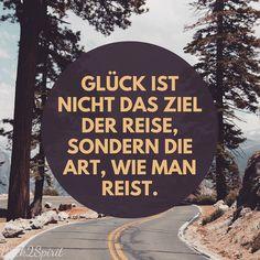 Glück ist nicht das Ziel der Reise, sondern die Art, wie man reist.  Zitate / Sprüche / Glücklichsein / Zufriedenheit / Gelassenheit