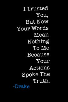 Actions always tell the truth, When words fail.