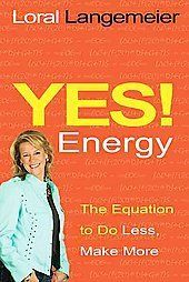 Yes! Energy Book NEW Best Seller, Equation to Do Less Make More Loral Langemeier