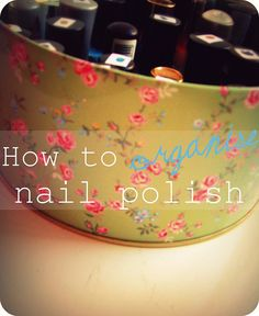 How to organise nail polish  http://www.athriftymrs.com/2011/11/how-to-organise-nail-polish.html