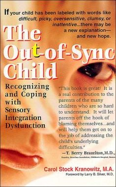 The Out-of-Sync Child: Recognizing and Coping with Sensory Processing Disorder By Carol Kranowitz