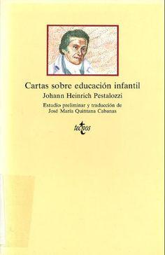 Cartas sobre educación infantil / Johann Heinrich Pestalozzi ; estudio preliminar y traducción de José María Quintana Cabanas