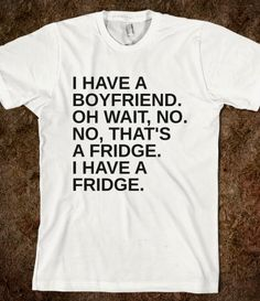 Hilarious! I do claim Ben & Jerry as my boyfriends and they can be found in the fridge haha