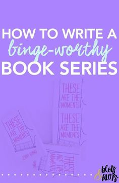 Want the secret to writing a binge-worthy book series like The Hunger Games or Harry Potter? This post will teach you how to write a series that will knock your readers' socks off!   Blots & Plots -The Write Team