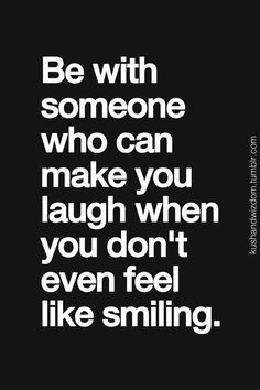 #Truth..  Do what makes you happy. Be with people who make you laugh & find someone who makes you smile.
