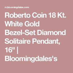 "Roberto Coin 18 Kt. White Gold Bezel-Set Diamond Solitaire Pendant, 16"" | Bloomingdales's"