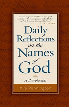 Daily Reflections on the Names of God: A Devotional by Ava Pennington http://www.amazon.com/dp/0800722027/ref=cm_sw_r_pi_dp_RtJwvb030VBDX