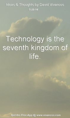 """May 28th 2014 Idea, """"Technology is the seventh kingdom of life.""""  https://www.youtube.com/watch?v=U-sLPHo099M #quote"""