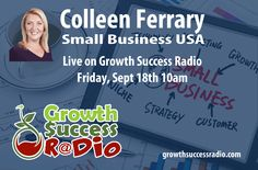 Episode 5 of #GrowthSuccessRadio features Colleen Ferrary of Small Business USA.  We'll discuss small business success and failure, marketing, accountability and more.  #smallbusiness #marketing