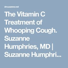 The Vitamin C Treatment of Whooping Cough.  Suzanne Humphries, MD | Suzanne Humphries, MD