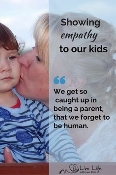 We need to show empathy to our children – not just to teach them – but because trying to be aware of and understand our children's emotions is the loving thing to do.