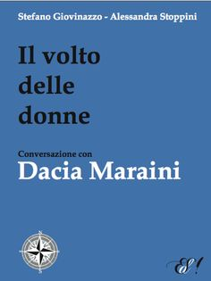 """""""Il volto delle donne. Conversazione con Dacia Maraini"""" di S. Giovinazzo - A. Stoppini    http://www.edizionidellasera.com/wp-content/uploads/2010/09/il-volto-delle-donne-maraini.png"""