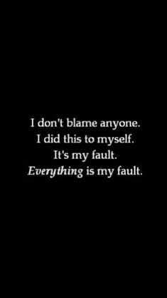 Everything is always my fault..