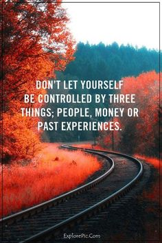 Dont let yourself be controlled by three things