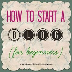 How to start a blog for beginners by More Skees Please