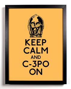 star wars, c3po, movies, film, pop culture, keep calm, wall art, giclee, home decor, kids room, house