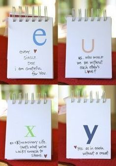 Cute gift idea. Use each letter of the alphabet to start a sentence saying why you love them.