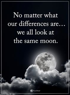 No matter what our differences are... we all look at the same moon.  #powerofpositivity #positivewords  #positivethinking #inspirationalquote #motivationalquotes #quotes #life #love #hope #faith #respect #differences #moon
