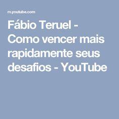 Fábio Teruel - Como vencer mais rapidamente seus desafios - YouTube