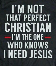 So true. There is no such thing as a perfect Christian this side of heaven. The moment we think we are perfect, we are fallen from grace--our need and dependence on Christ Jesus. Prayer Quotes, Bible Verses Quotes, Faith Quotes, Wisdom Quotes, True Quotes, Scriptures, Religious Quotes, Spiritual Quotes, Positive Quotes