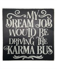 Sara's Signs 'My Dream Job Would Be Driving the Karma Bus' Wall Sign Sign Quotes, Me Quotes, Funny Quotes, Path Quotes, Sign Sayings, Sarcastic Quotes, Funny Wood Signs, Wooden Signs, Happy Life Quotes