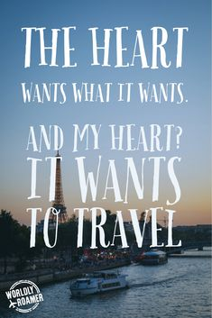 The heart wants what it wants. And my heart? It wants to travel. - by IG: @worldlyroamer // www.worldlyroamer.com