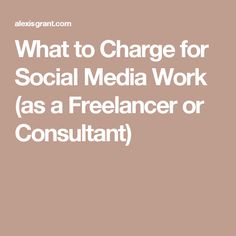 What to Charge for Social Media Work (as a Freelancer or Consultant)