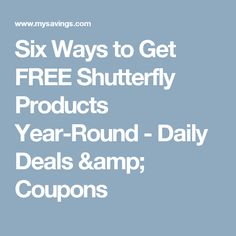 Six Ways to Get FREE Shutterfly Products Year-Round - Daily Deals & Coupons