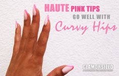 Haute Pink Tips Go Well With Curvy Hips