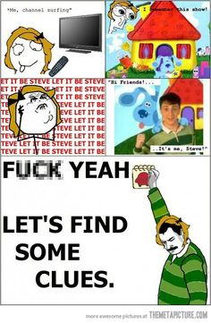 Ha! Me every time I watch blues clues with my daughter!