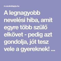 A legnagyobb nevelési hiba amit egyre több szülő elkövet pedig azt gondo Budget Planer, Holidays And Events, Preschool, Education, Children, Anna, Articles, Finance, Studying
