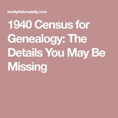 1940 Census for Genealogy: The Details You May Be Missing