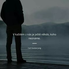 V každém z nás je ještě někdo, koho neznáme. Gustav Jung, Story Quotes, True Words, Monday Motivation, True Stories, Everything, Quotations, Inspirational Quotes, Wisdom