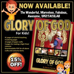 It's a happy day! I have just completed a new kids book on The Wonderful, Marvelous, Fabulous, Awesome, Spectacular Glory of God! It is now ready for your kids to devour and study the deep things of God in a fun, colorful, interactive way! I have had such great feedback from parents already. I can say I am not aware of any other book like it. It's a book, and is loaded with crafts!
