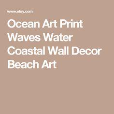 Ocean Art Print Waves Water Coastal Wall Decor Beach Art