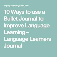 10 Ways to use a Bullet Journal to Improve Language Learning – Language Learners Journal Bullet Journal, Spanish 1, Learn Korean, Spanish Teacher, Korean Language, France, Learn French, Study Tips, Some Words
