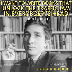 """""""I want to write books that unlock the traffic jam in everybody's head."""" American novelist #JohnUpdike was born #OTD 1932. He ist one of only three writers to win the Pulitzer Prize for Fiction more than once. His most famous work is his """"Rabbit"""" series."""